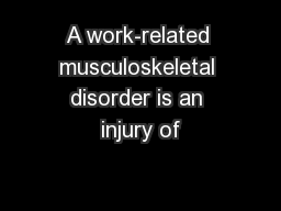 A work-related musculoskeletal disorder is an injury of