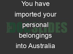 February  SENDING YOUR PERSONAL BELONGINGS TO AUSTRALIA You have imported your personal belongings into Australia if x you sent your personal belongings to Australia or x someone else sent your perso