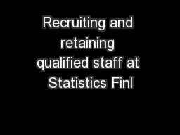 Recruiting and retaining qualified staff at Statistics Finl