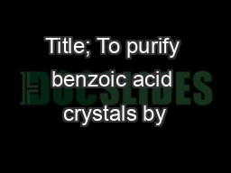 Title; To purify benzoic acid crystals by