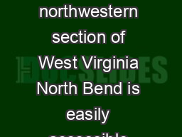 LOCATION Located in the northwestern section of West Virginia North Bend is easily accessible form fourlane U