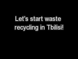Let's start waste recycling in Tbilisi! PowerPoint PPT Presentation