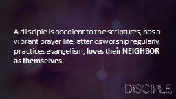 A  disciple is obedient to the scriptures, has a vibrant pr