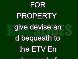 SAMPLE BEQUEST LANGUAGE FOR PROPERTY  give devise an d bequeath to the ETV En dowment of South Carolina Inc