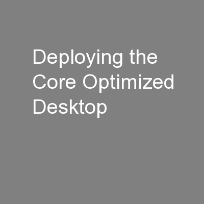 Deploying the Core Optimized Desktop