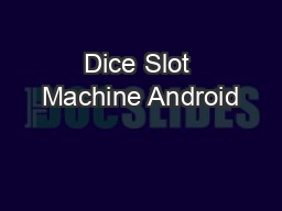 Dice Slot Machine Android PowerPoint PPT Presentation