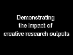 Demonstrating the impact of creative research outputs PowerPoint PPT Presentation