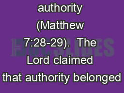 authority (Matthew 7:28-29).  The Lord claimed that authority belonged PowerPoint PPT Presentation