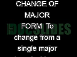 UNDERGRADUATE CHANGE OF MAJOR FORM  To change from a single major to a double ma