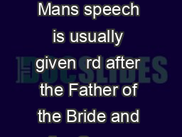 SIMPLY THE BEST MAN Best Man Speech Writing Guide  The Best Mans speech is usually given  rd after the Father of the Bride and the Groom have given theirs and there is an expect ation that the Best M