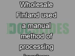 BESTSELLER shows its style with advanced nancial automation BESTSELLER Wholesale Finland used a manual method of processing invoices which was inefcient and ineffective for handling the large volume