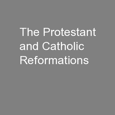 The Protestant and Catholic Reformations