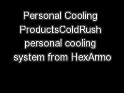 Personal Cooling ProductsColdRush personal cooling system from HexArmo