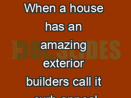 Description When a house has an amazing exterior builders call it curb appeal