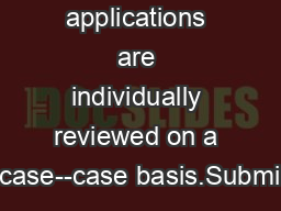All applications are individually reviewed on a case--case basis.Submi