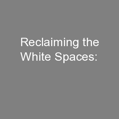 Reclaiming the White Spaces: PowerPoint PPT Presentation
