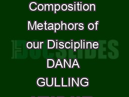 The Bewitching of Composition Metaphors of our Discipline DANA GULLING MEAD AND KERRI K