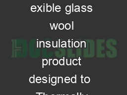 Application Pink Batts BIB Building Insulation Blanket is a light weight exible glass wool insulation product designed to  Thermally insulate commercial and industrial buildings Fit easily into stand