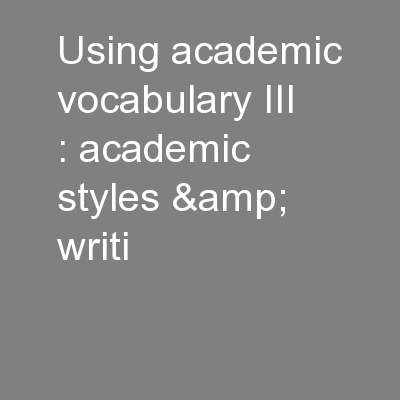 Using academic vocabulary III : academic styles & writi PowerPoint PPT Presentation