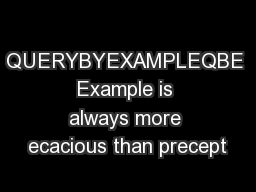 QUERYBYEXAMPLEQBE Example is always more ecacious than precept