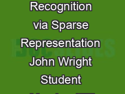 Robust Face Recognition via Sparse Representation John Wright Student Member IEE PowerPoint PPT Presentation