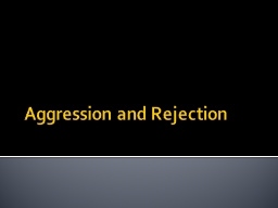 Aggression and Rejection
