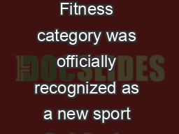 WOMEN BIKINI FITNESS updated July  Article  Introduction Women Bikini Fitness category was officially recognized as a new sport discipline by the IFBB Executive Council and IFBB Congress on November