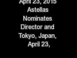 April 23, 2015 Astellas Nominates Director and Tokyo, Japan, April 23,