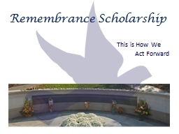 Remembrance Scholarship PowerPoint PPT Presentation