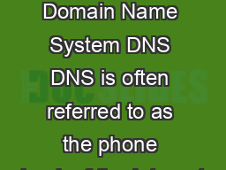 Share  Share What is Domain Name System DNS DNS is often referred to as the phone book of the Internet