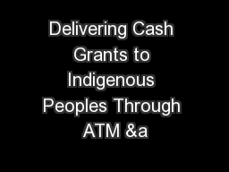 Delivering Cash Grants to Indigenous Peoples Through ATM &a
