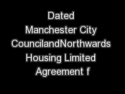 Dated Manchester City CouncilandNorthwards Housing Limited Agreement f