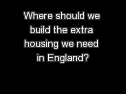 Where should we build the extra housing we need in England?