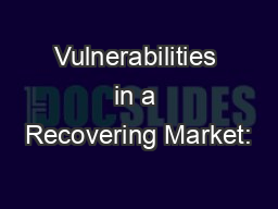 Vulnerabilities in a Recovering Market: