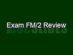 Exam FM/2 Review