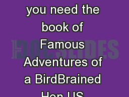 Famous Adventures of a BirdBrained Hen US Edition By Souhami Jessica Do you need the book of Famous Adventures of a BirdBrained Hen US Edition by author Souhami Jessica You will be glad to know that PowerPoint PPT Presentation