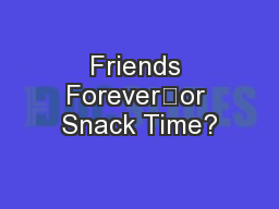 Friends Forever—or Snack Time?