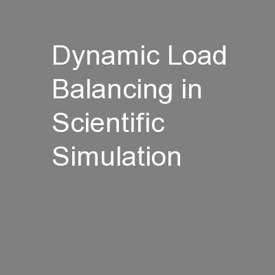Dynamic Load Balancing in Scientific Simulation PowerPoint PPT Presentation
