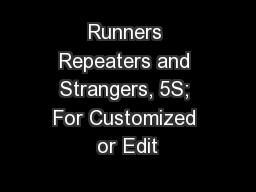 Runners Repeaters and Strangers, 5S; For Customized or Edit PowerPoint PPT Presentation