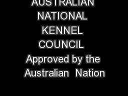 AUSTRALIAN NATIONAL KENNEL COUNCIL  Approved by the Australian  Nation