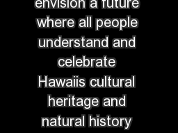ER NICE P AUA HI B ISHO M USEU Vision We envision a future where all people understand and celebrate Hawaiis cultural heritage and natural history and use that knowledge to inspire the future