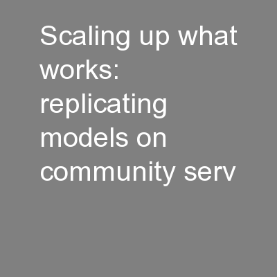 Scaling up what works: replicating models on community serv PowerPoint PPT Presentation