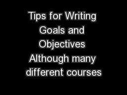 Tips for Writing Goals and Objectives Although many different courses