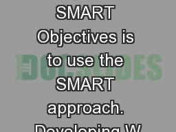 Developing SMART Objectives is to use the SMART approach. Developing W