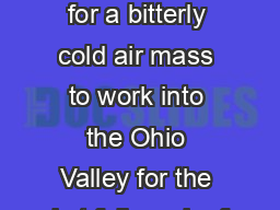 The latest forecast calls for a bitterly cold air mass to work into the Ohio Valley for the irst full week of