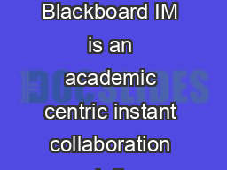 Blackboard Collaborate Material License Getting Started with Blackboard IM Blackboard IM is an academic centric instant collaboration solution designed to promote learning through group work and aca