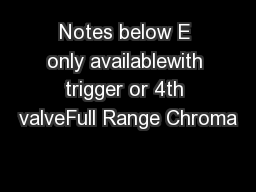 Notes below E only availablewith trigger or 4th valveFull Range Chroma PowerPoint PPT Presentation
