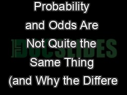 Probability and Odds Are Not Quite the Same Thing (and Why the Differe