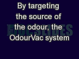 By targeting the source of the odour, the OdourVac system