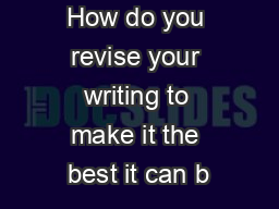 How do you revise your writing to make it the best it can b